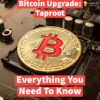 Bitcoin Upgrade Taproot- Explained